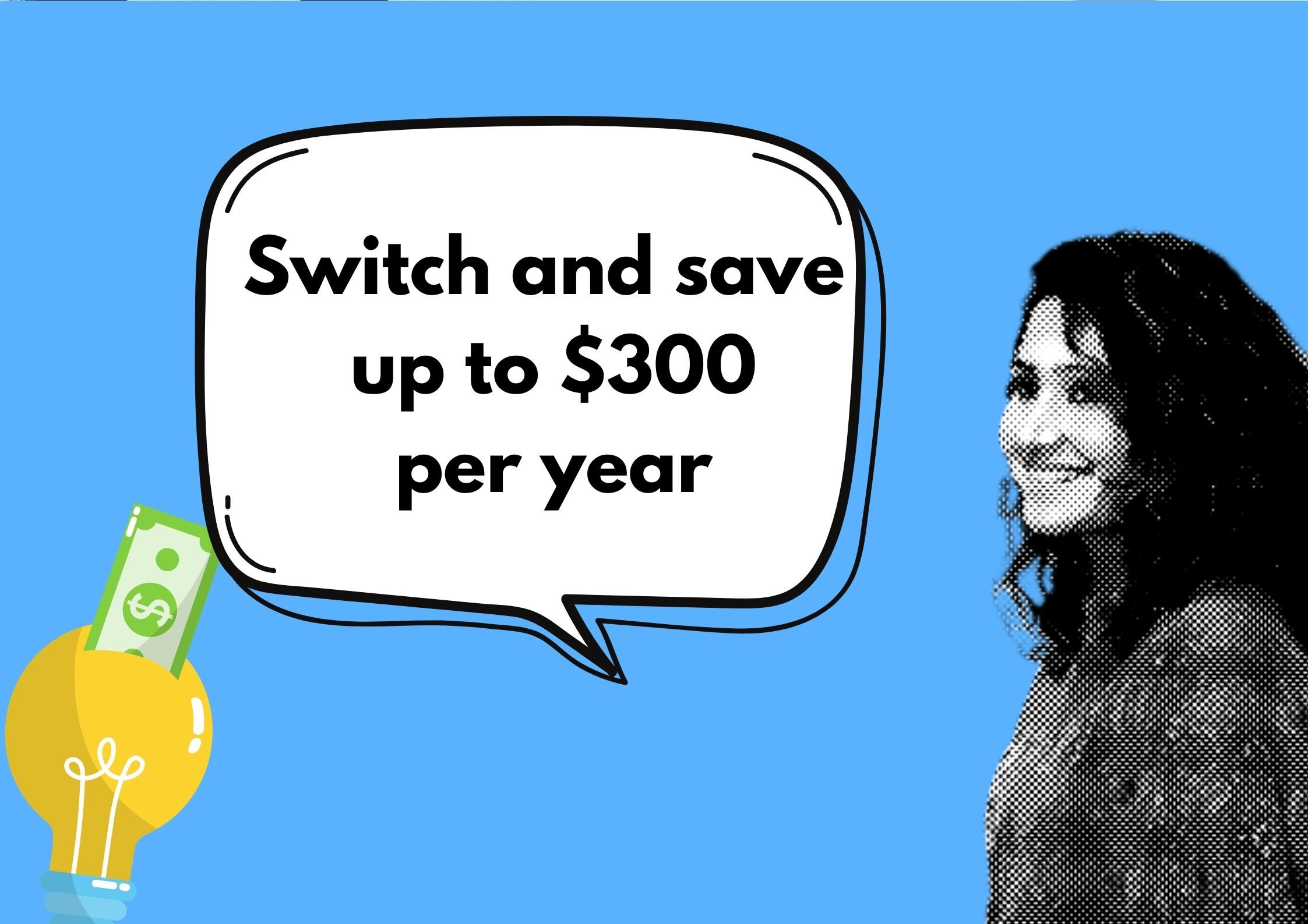 Switch and save $300 from your energy bill, Mariam Gabaji