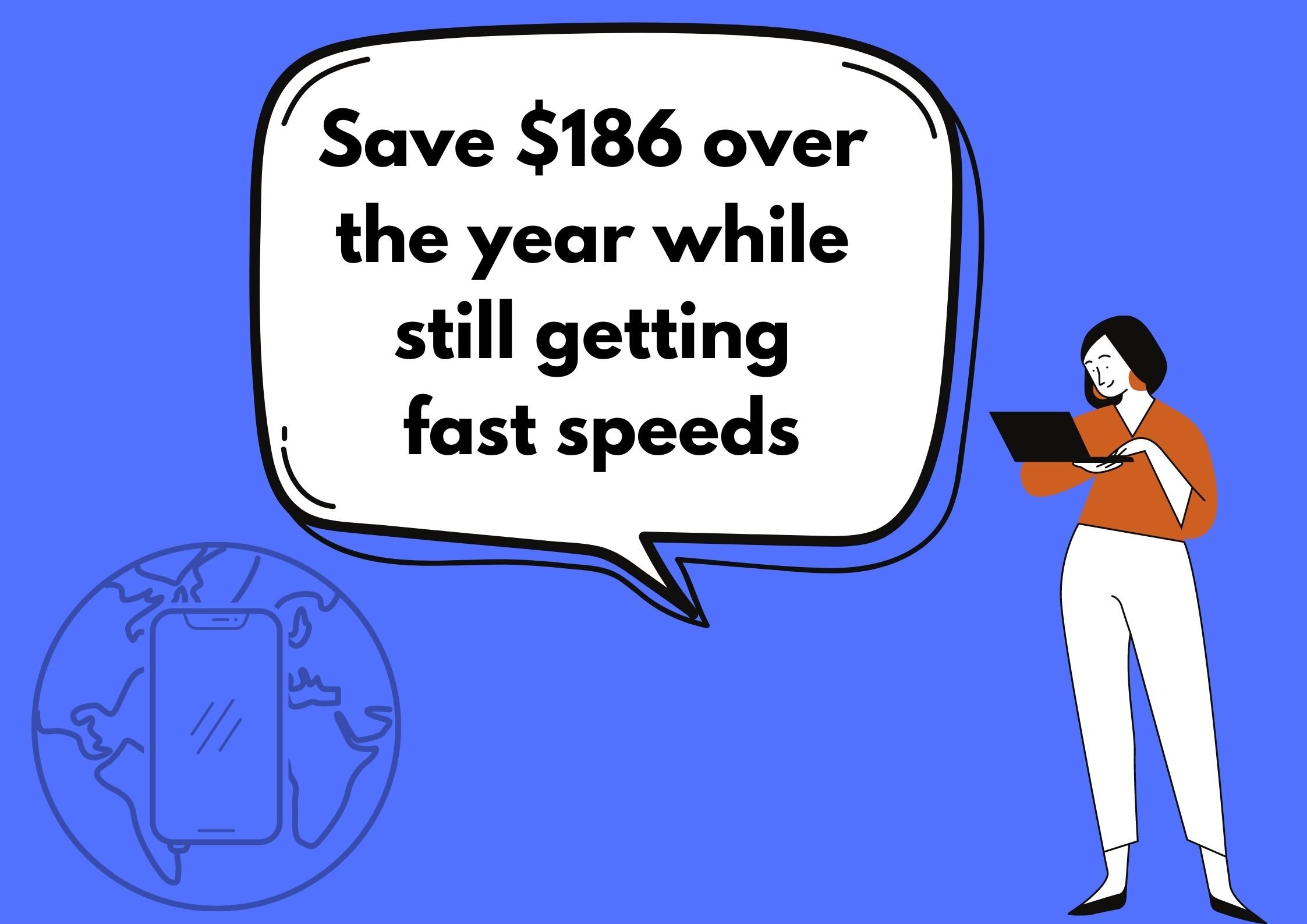 Save $186 over the year while still getting fast speeds